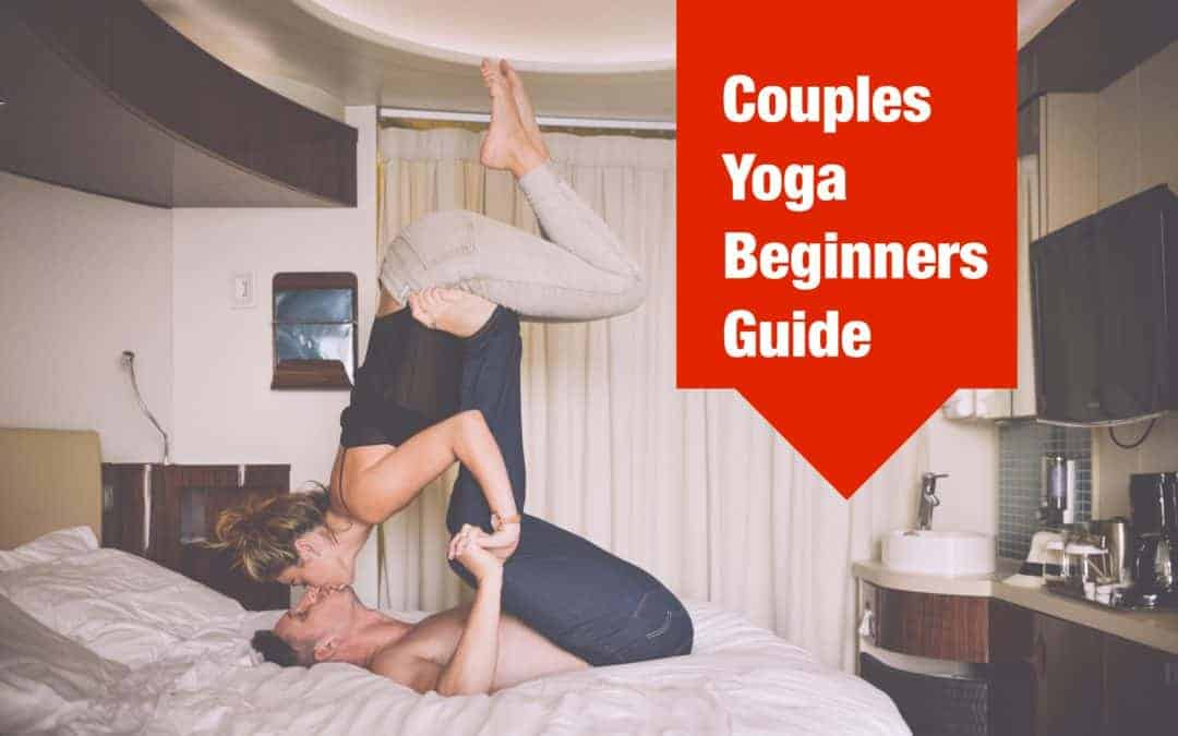 Couples Yoga: The complete beginners guide